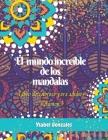 El mundo increíble de los Mandalas Libro de colorear para Adultos Volúmen 1: - Patrones únicos Anti Ansiedad Símbolos Sagrados Terapia del color Diseñ Cover Image