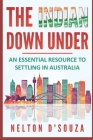 The Indian Down Under: An essential resource to settling in Australia Cover Image