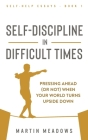 Self-Discipline in Difficult Times: Pressing Ahead (or Not) When Your World Turns Upside Down Cover Image