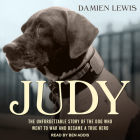 Judy: The Unforgettable Story of the Dog Who Went to War and Became a True Hero Cover Image