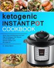 Ketogenic Instant Pot Cookbook: Quick, Easy and Delicious Low Carb High Fat Ketogenic Diet Recipes to Lose Weight Fast, Prevent Disease, and Be Longev Cover Image