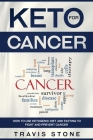 Keto for Cancer: How to Use the Ketogenic Diet and Fasting to Fight and Prevent Cancer Cover Image