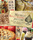 Midwest Sweet Baking History:: Delectable Classics Around Lake Michigan Cover Image