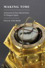 Making Time: Astronomical Time Measurement in Tokugawa Japan (Studies of the Weatherhead East Asian Institute) Cover Image