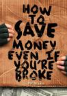 How To Save Money Even If You're Broke: Financial Common Sense Cover Image