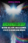 Archangelology: Metatron, Well-Being, Angelic Alignment, & the Gift of Accomplishing Wonders Cover Image