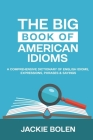 The Big Book of American Idioms: A Comprehensive Dictionary of English Idioms, Expressions, Phrases & Sayings Cover Image