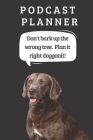 Podcast Logbook To Plan Episodes & Track Segments - Best Gift For Podcast Creators - Notebook For Brainstorming & Tracking - Labrador Retriever Ed.: F Cover Image