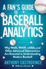 A Fan's Guide to Baseball Analytics: Why WAR, WHIP, wOBA, and Other Advanced Sabermetrics Are Essential to Understanding Modern Baseball Cover Image