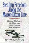 Stealing Freedom Along the Mason-Dixon Line: Thomas McCreary, the Notorious Slave Catcher from Maryland Cover Image