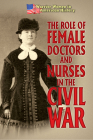 The Role of Female Doctors and Nurses in the Civil War Cover Image