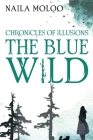 Chronicles of Illusions: The Blue Wild Cover Image