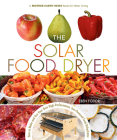 The Solar Food Dryer: How to Make and Use Your Own High-Performance, Sun-Powered Food Dehydrator Cover Image