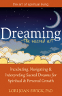 Dreaming--The Sacred Art: Incubating, Navigating and Interpreting Sacred Dreams for Spiritual and Personal Growth (Art of Spiritual Living) Cover Image