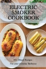 Electric Smoker Cookbook: 50 Mixed Recipes - Not your everyday Barbecue Cover Image