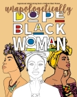 Inspirational Adult Coloring Book to Celebrate Black Women - Unapologetically Dope Black Woman: Beautiful Black Women Coloring Book for Women of Color Cover Image