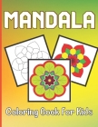 Mandala Coloring Book For Kids: Kids Coloring Book For Above Age 5 with Fun, Easy, and Relaxing Mandalas for Boys, Girls, and Beginners Cover Image