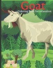Goat Coloring Book for relaxation: Wonderful Adult Coloring Books for Goat Owner / lover - Goat Coloring Patterns (farm animal coloring book) Cover Image