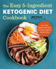 The Easy 5-Ingredient Ketogenic Diet Cookbook: Low-Carb, High-Fat Recipes for Busy People on the Keto Diet Cover Image