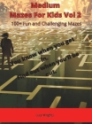 Medium Mazes For Kids Vol 2: 100+ Fun and Challenging Mazes Cover Image