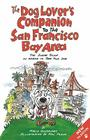 The Dog Lover's Companion to the San Francisco Bay Area: The Inside Scoop on Where to Take Your Dog Cover Image