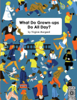 What Do Grown-ups Do All Day? Cover Image