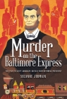 Murder on the Baltimore Express: The Plot to Keep Abraham Lincoln from Becoming President Cover Image