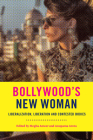 Bollywood's New Woman: Liberalization, Liberation, and Contested Bodies Cover Image