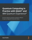 Quantum Computing in Practice with Qiskit(R) and IBM Quantum Experience(R): Practical recipes for quantum computer coding at the gate and algorithm le Cover Image