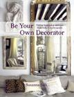 Be Your Own Decorator: Taking Inspiration and Cues from Today's Top Designers Cover Image