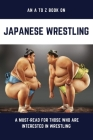 An A To Z Book On Japanese Wrestling: A Must-Read For Those Who Are Interested In Wrestling: Wrestling Autobiographies Cover Image