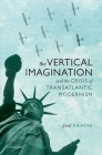 The Vertical Imagination and the Crisis of Transatlantic Modernism Cover Image