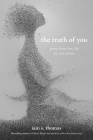 The Truth of You: Poetry About Love, Life, Joy, and Sadness Cover Image
