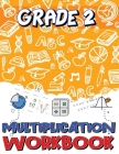 Grade 2 Multiplication Workbook: Multiplication Worksheets for 2nd Grade, Easy and Fun Math Activities, Build the Best Possible Foundation for Your Ch Cover Image