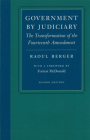 Government by Judiciary: The Transformation of the Fourteenth Amendment (Studies in Jurisprudence and Legal Hist) Cover Image