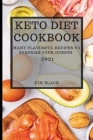 Keto Diet Cookbook 2021: Many Flavorful Recipes to Surprise Your Guests Cover Image