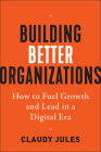 Building Better Organizations: How to Fuel Growth and Lead in a Digital Era Cover Image