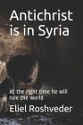 Antichrist is in Syria: At the right time he will rule the world Cover Image