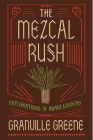 The Mezcal Rush: Explorations in Agave Country Cover Image