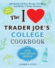 The I Love Trader Joe's College Cookbook: 10th Anniversary Edition: 180 Quick and Easy Recipes for Busy (And Broke) College Students Cover Image