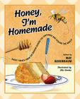 Honey, I'm Homemade: Sweet Treats from the Beehive Across the Centuries and Around the World Cover Image