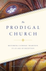 The Prodigal Church: Restoring Catholic Tradition in an Age of Deception Cover Image