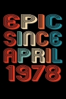 Epic Since April 1978: Perfect Birthday Gift for 42 Year Old Men and Women Cover Image