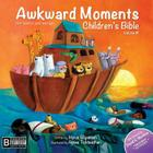 Awkward Moments (Not Found in Your Average) Children's Bible - Volume #1: Illustrating the Bible Like You've Never Seen Before! Cover Image
