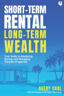 Short-Term Rental, Long-Term Wealth: Your Guide to Analyzing, Buying, and Managing Vacation Properties Cover Image
