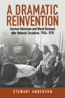 A Dramatic Reinvention: German Television and Moral Renewal After National Socialism, 1956-1970 Cover Image