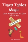 Times Tables Magic: Learn Multiplications in a Quick and Fun Way: Make it Stick! Cover Image