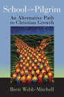 School of the Pilgrim: An Alternative Path to Christian Growth Cover Image