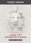 How to Worship a King: Video Series Cover Image
