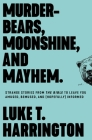Murder-Bears, Moonshine, and Mayhem: Strange Stories from the Bible to Leave You Amused, Bemused, and (Hopefully) Informed Cover Image